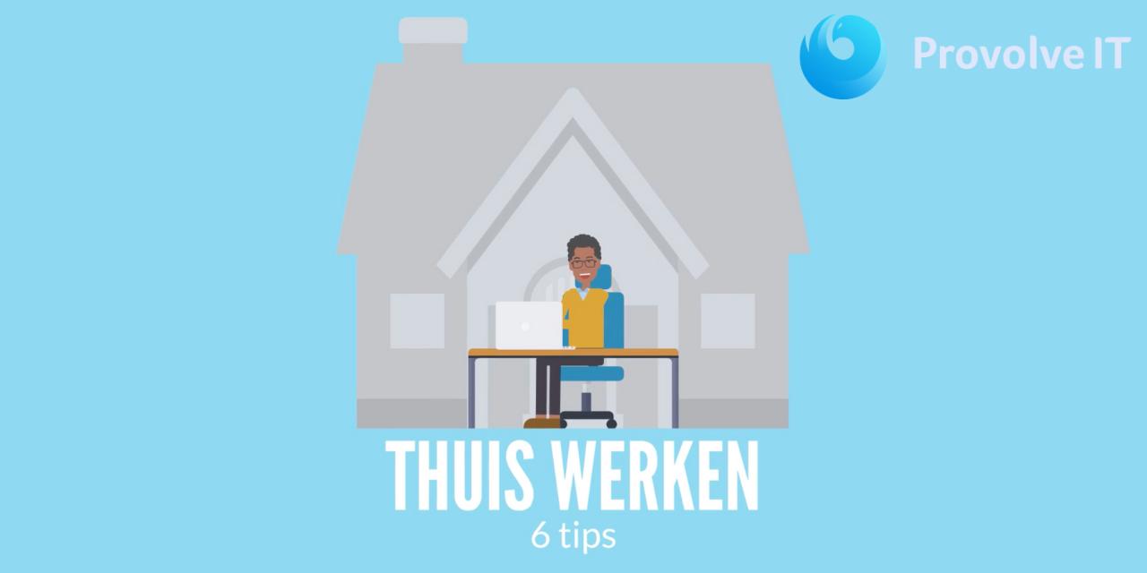6 Tips voor Productief Thuiswerken